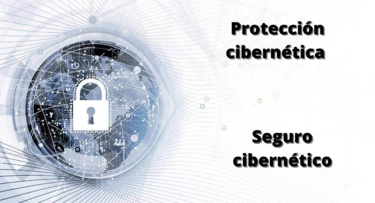 ¿Sabes diferenciar entre protección cibernética y seguro cibernético?